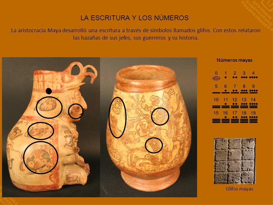 LA ESCRITURA Y LOS NÚMEROS Glifos mayas Números mayas La aristocracia Maya desarrolló una escritura a través de símbolos llamados glifos.