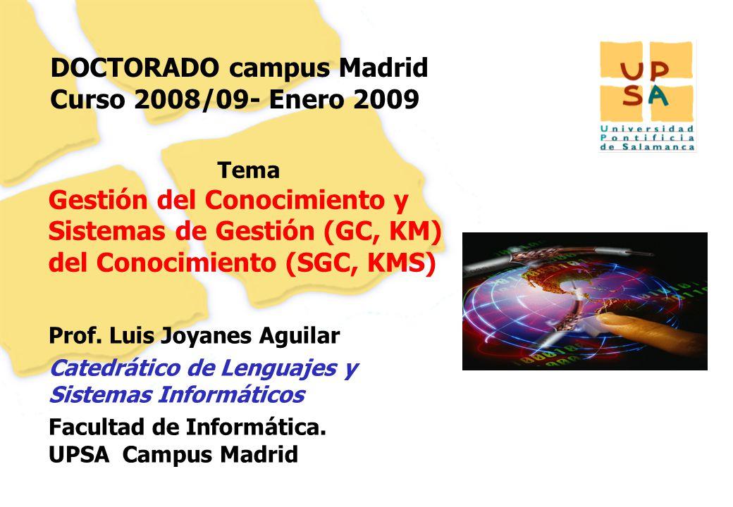 1 DOCTORADO campus Madrid Curso 2008/09- Enero 2009 Prof. Luis Joyanes Aguilar Catedrático de Lenguajes y Sistemas Informáticos Facultad de Informátic