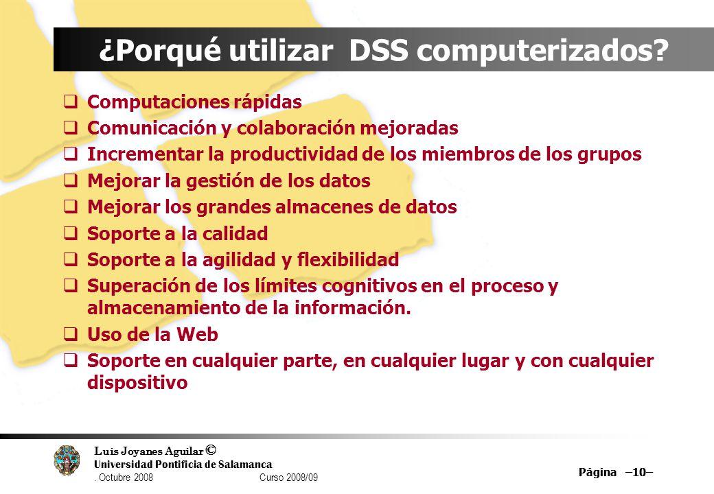 Luis Joyanes Aguilar © Universidad Pontificia de Salamanca. Octubre 2008 Curso 2008/09 Página –10– ¿Porqué utilizar DSS computerizados? Computaciones