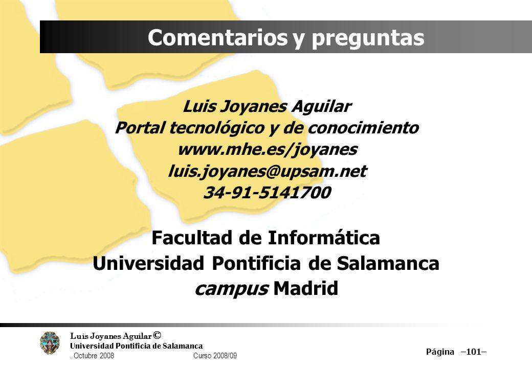 Luis Joyanes Aguilar © Universidad Pontificia de Salamanca. Octubre 2008 Curso 2008/09 Página –101– Comentarios y preguntas Luis Joyanes Aguilar Porta