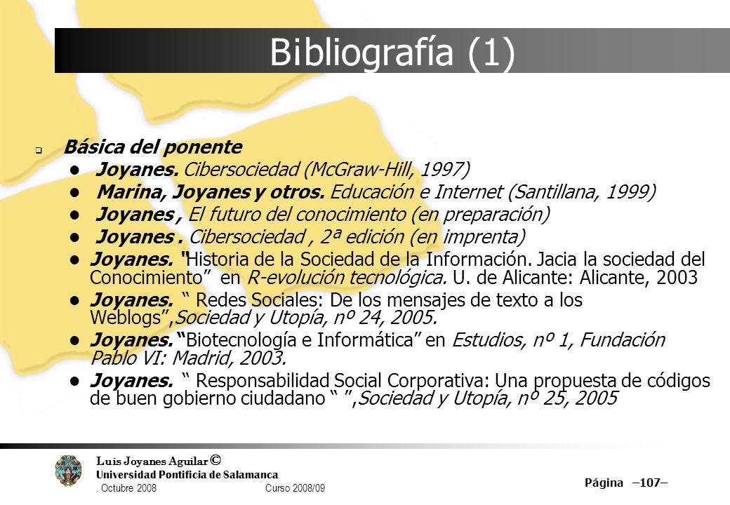 Luis Joyanes Aguilar © Universidad Pontificia de Salamanca. Octubre 2008 Curso 2008/09 Página –107– B¡bliografía (1) Básica del ponente Joyanes. Ciber