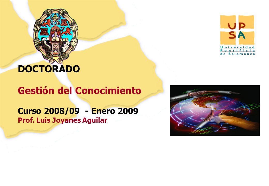22 DOCTORADO Gestión del Conocimiento Curso 2008/09 - Enero 2009 Prof. Luis Joyanes Aguilar