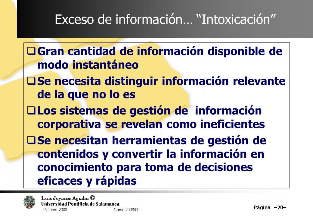 Luis Joyanes Aguilar © Universidad Pontificia de Salamanca. Octubre 2008 Curso 2008/09 Página –20– Exceso de información… Intoxicación Gran cantidad d