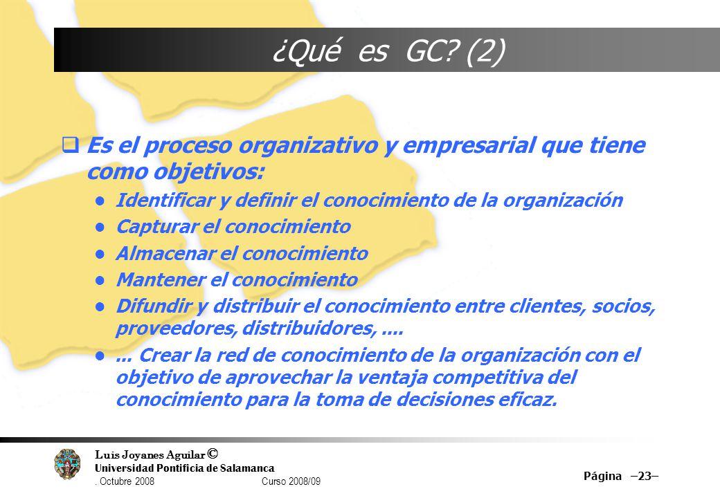 Luis Joyanes Aguilar © Universidad Pontificia de Salamanca. Octubre 2008 Curso 2008/09 Página –23– ¿Qué es GC? (2) Es el proceso organizativo y empres