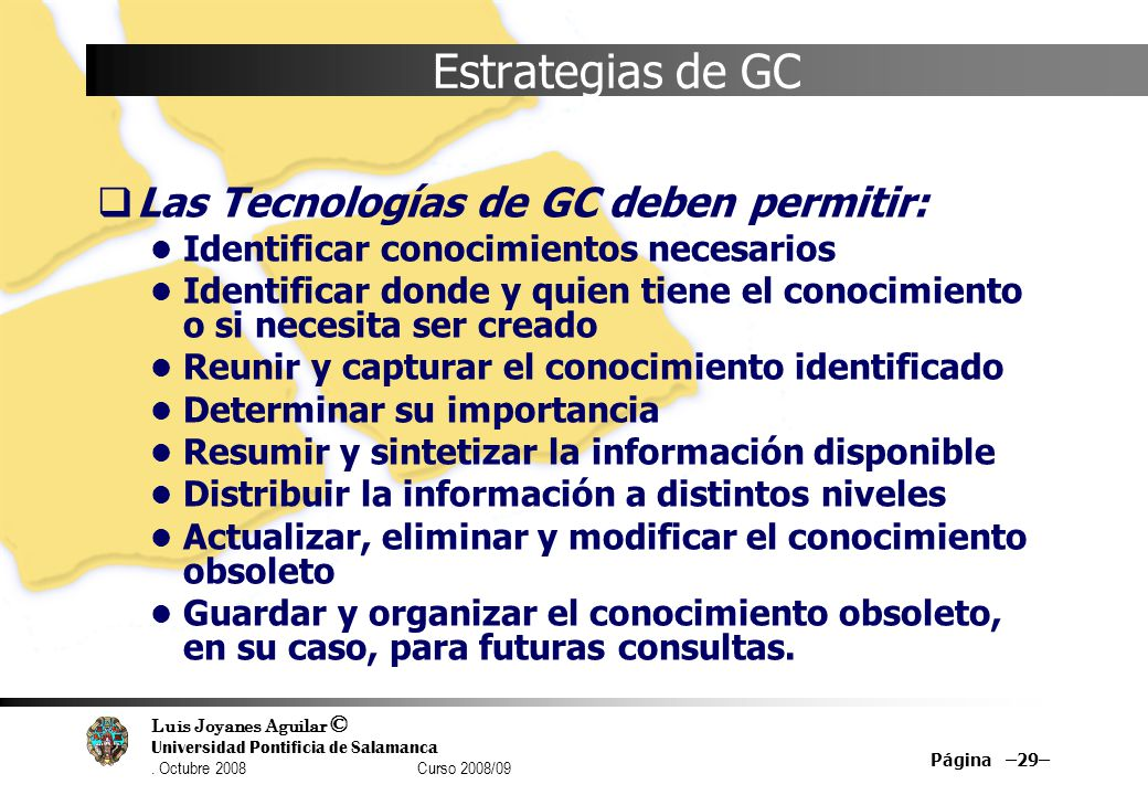 Luis Joyanes Aguilar © Universidad Pontificia de Salamanca. Octubre 2008 Curso 2008/09 Página –29– Estrategias de GC Las Tecnologías de GC deben permi
