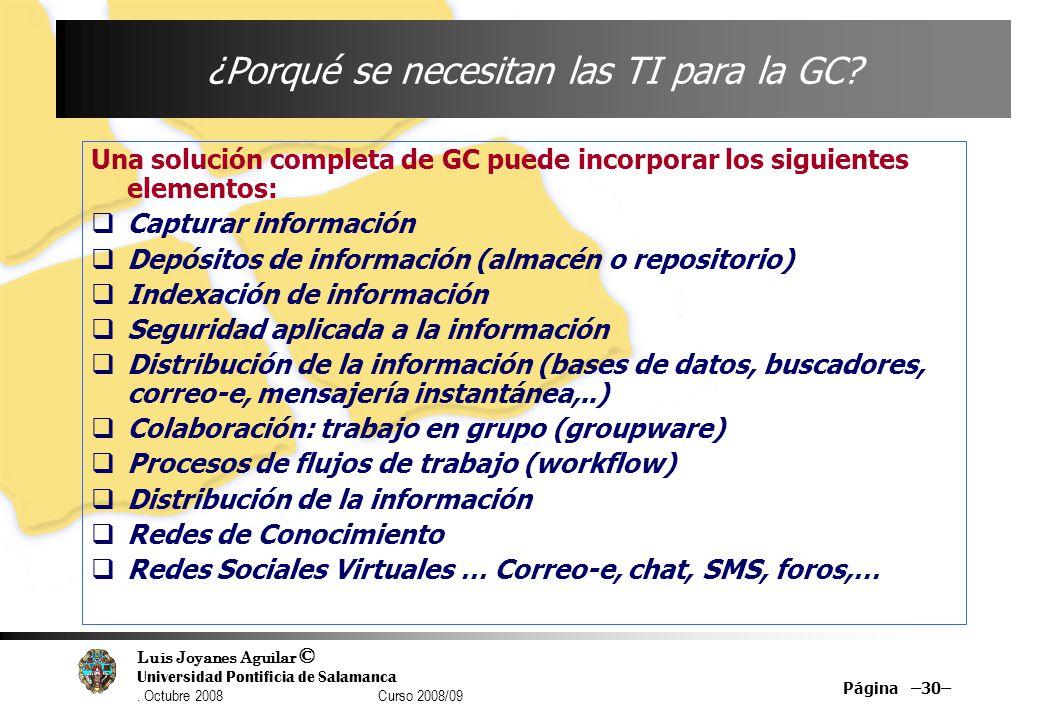 Luis Joyanes Aguilar © Universidad Pontificia de Salamanca. Octubre 2008 Curso 2008/09 Página –30– ¿Porqué se necesitan las TI para la GC? Una solució