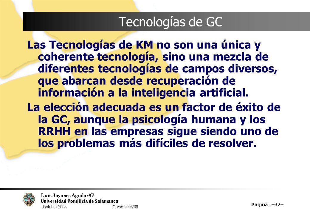 Luis Joyanes Aguilar © Universidad Pontificia de Salamanca. Octubre 2008 Curso 2008/09 Página –32– Tecnologías de GC Las Tecnologías de KM no son una