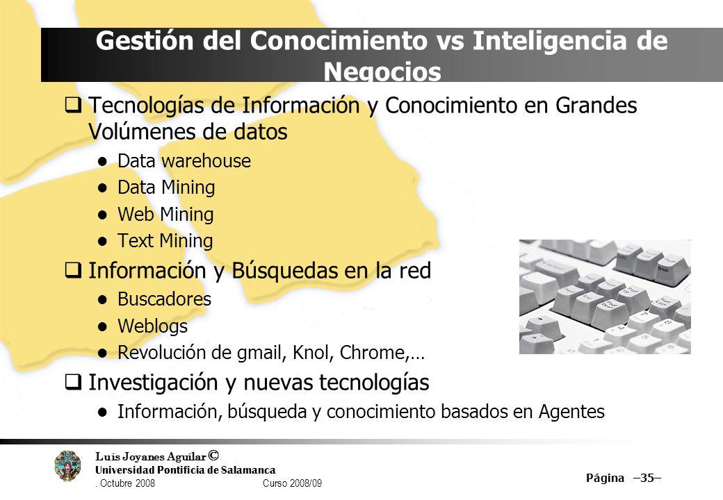 Luis Joyanes Aguilar © Universidad Pontificia de Salamanca. Octubre 2008 Curso 2008/09 Página –35– Gestión del Conocimiento vs Inteligencia de Negocio
