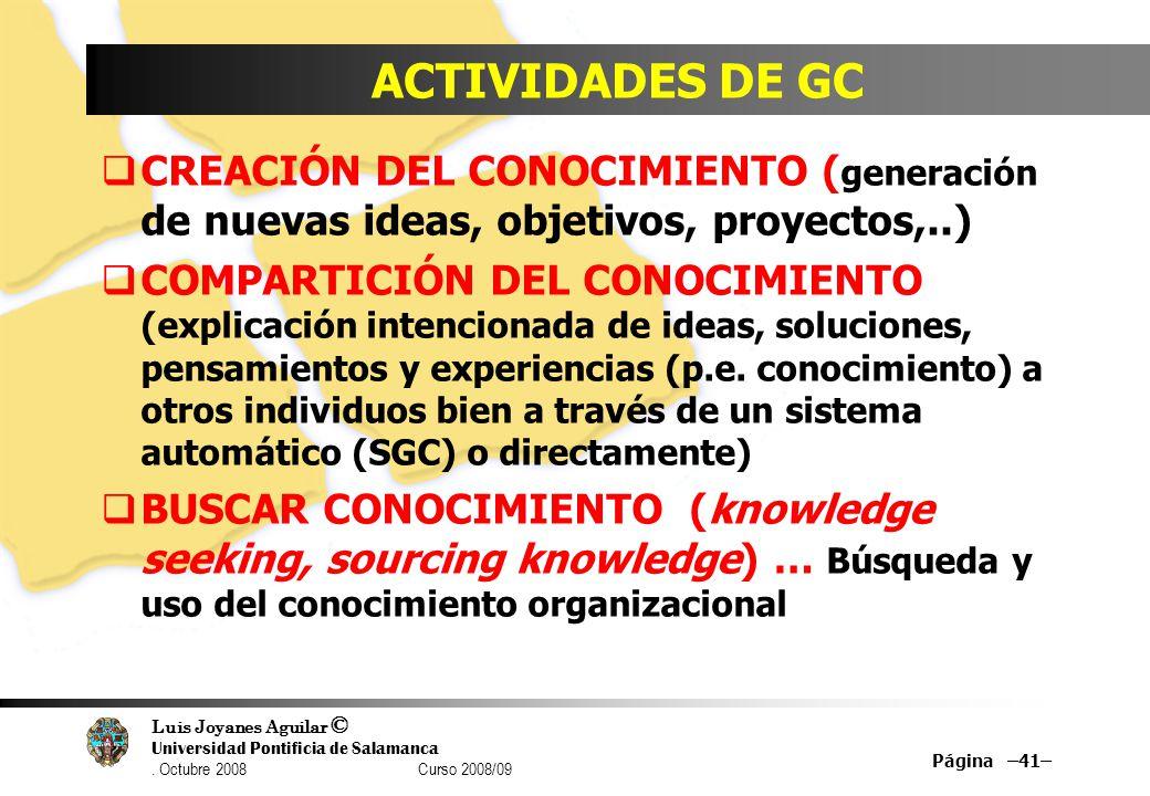 Luis Joyanes Aguilar © Universidad Pontificia de Salamanca. Octubre 2008 Curso 2008/09 ACTIVIDADES DE GC CREACIÓN DEL CONOCIMIENTO ( generación de nue