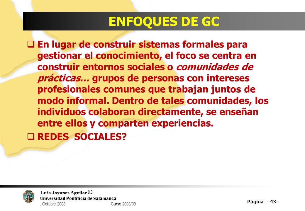 Luis Joyanes Aguilar © Universidad Pontificia de Salamanca. Octubre 2008 Curso 2008/09 ENFOQUES DE GC En lugar de construir sistemas formales para ges