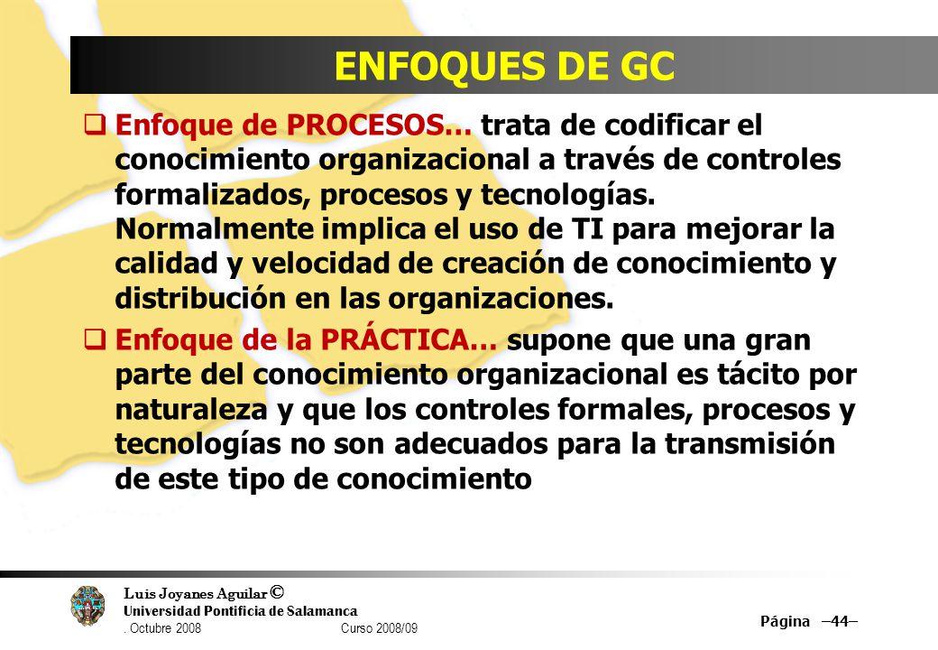 Luis Joyanes Aguilar © Universidad Pontificia de Salamanca. Octubre 2008 Curso 2008/09 ENFOQUES DE GC Enfoque de PROCESOS… trata de codificar el conoc