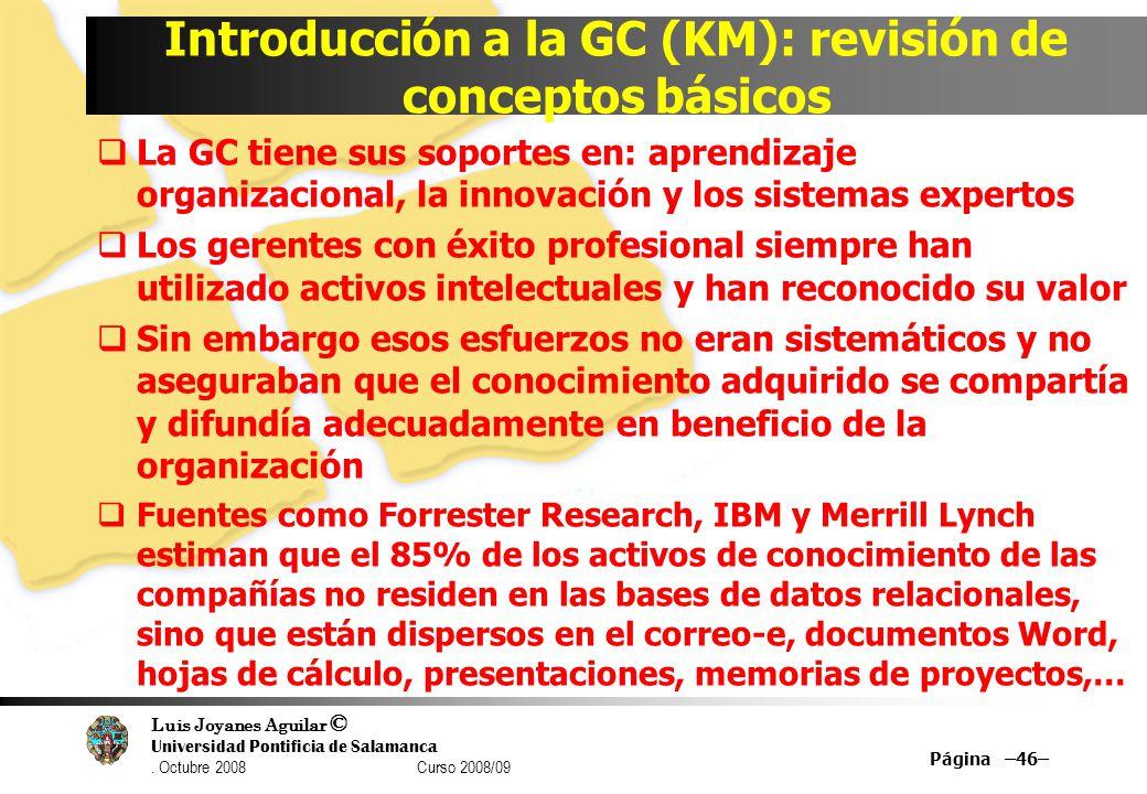 Luis Joyanes Aguilar © Universidad Pontificia de Salamanca. Octubre 2008 Curso 2008/09 Introducción a la GC (KM): revisión de conceptos básicos La GC