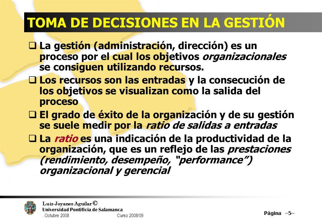 Luis Joyanes Aguilar © Universidad Pontificia de Salamanca. Octubre 2008 Curso 2008/09 Página –5– TOMA DE DECISIONES EN LA GESTIÓN La gestión (adminis