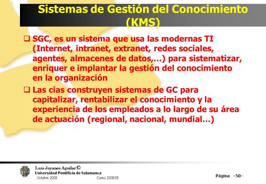 Luis Joyanes Aguilar © Universidad Pontificia de Salamanca. Octubre 2008 Curso 2008/09 Sistemas de Gestión del Conocimiento (KMS) SGC, es un sistema q