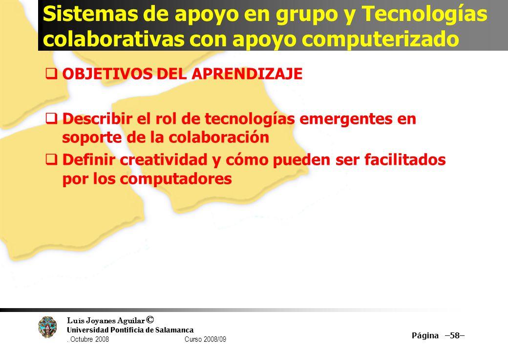 Luis Joyanes Aguilar © Universidad Pontificia de Salamanca. Octubre 2008 Curso 2008/09 Sistemas de apoyo en grupo y Tecnologías colaborativas con apoy