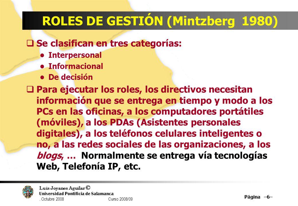 Luis Joyanes Aguilar © Universidad Pontificia de Salamanca. Octubre 2008 Curso 2008/09 Página –6– ROLES DE GESTIÓN (Mintzberg 1980) Se clasifican en t