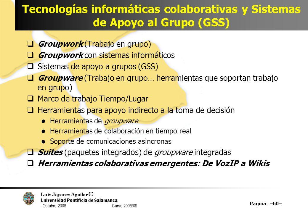 Luis Joyanes Aguilar © Universidad Pontificia de Salamanca. Octubre 2008 Curso 2008/09 Tecnologías informáticas colaborativas y Sistemas de Apoyo al G