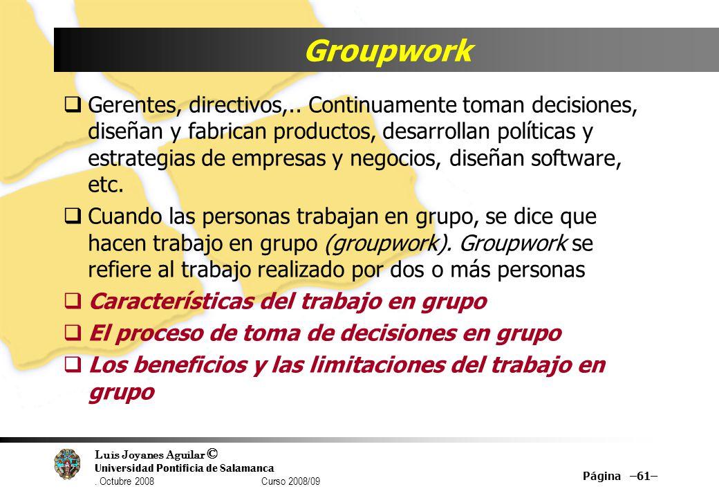 Luis Joyanes Aguilar © Universidad Pontificia de Salamanca. Octubre 2008 Curso 2008/09 Groupwork Gerentes, directivos,.. Continuamente toman decisione