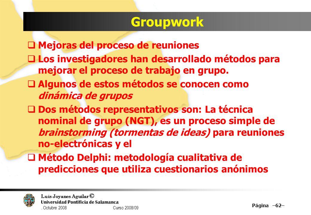 Luis Joyanes Aguilar © Universidad Pontificia de Salamanca. Octubre 2008 Curso 2008/09 Groupwork Mejoras del proceso de reuniones Los investigadores h