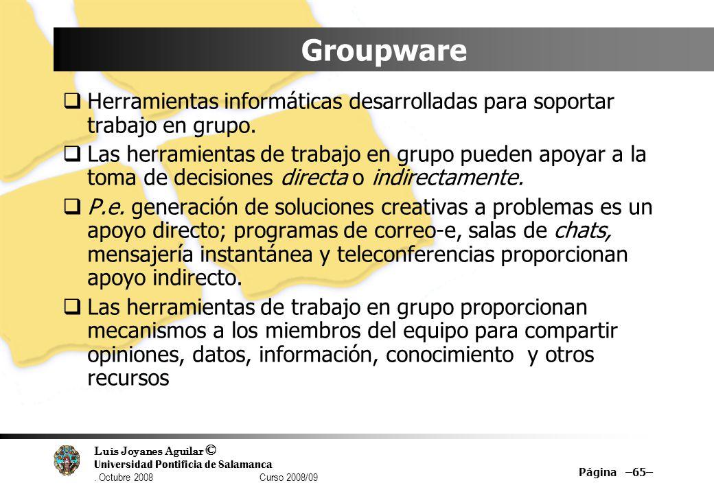 Luis Joyanes Aguilar © Universidad Pontificia de Salamanca. Octubre 2008 Curso 2008/09 Groupware Herramientas informáticas desarrolladas para soportar