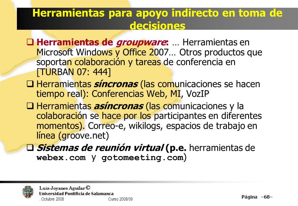 Luis Joyanes Aguilar © Universidad Pontificia de Salamanca. Octubre 2008 Curso 2008/09 Herramientas para apoyo indirecto en toma de decisiones Herrami