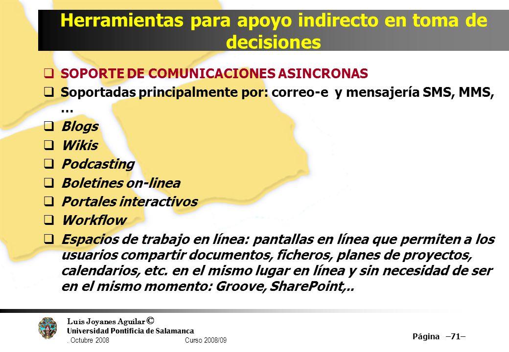 Luis Joyanes Aguilar © Universidad Pontificia de Salamanca. Octubre 2008 Curso 2008/09 Herramientas para apoyo indirecto en toma de decisiones SOPORTE