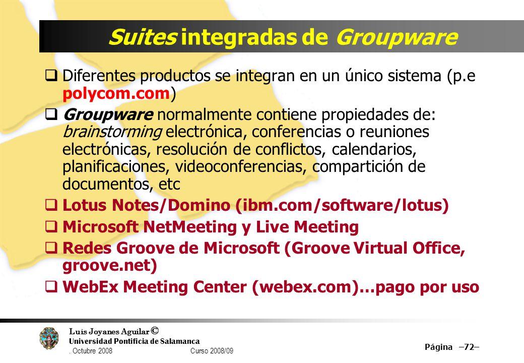 Luis Joyanes Aguilar © Universidad Pontificia de Salamanca. Octubre 2008 Curso 2008/09 Suites integradas de Groupware Diferentes productos se integran