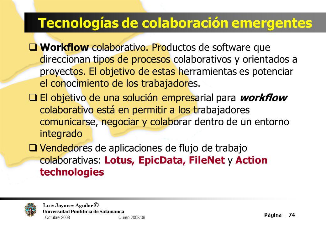 Luis Joyanes Aguilar © Universidad Pontificia de Salamanca. Octubre 2008 Curso 2008/09 Tecnologías de colaboración emergentes Workflow colaborativo. P