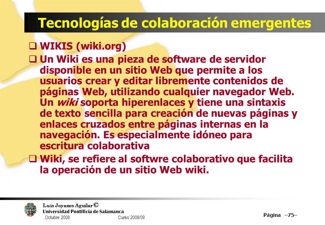 Luis Joyanes Aguilar © Universidad Pontificia de Salamanca. Octubre 2008 Curso 2008/09 Tecnologías de colaboración emergentes WIKIS (wiki.org) Un Wiki