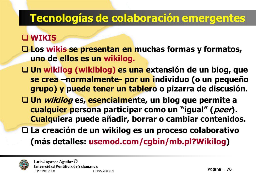 Luis Joyanes Aguilar © Universidad Pontificia de Salamanca. Octubre 2008 Curso 2008/09 Tecnologías de colaboración emergentes WIKIS Los wikis se prese