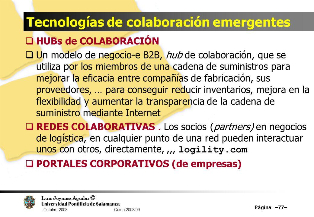 Luis Joyanes Aguilar © Universidad Pontificia de Salamanca. Octubre 2008 Curso 2008/09 Tecnologías de colaboración emergentes HUBs de COLABORACIÓN Un