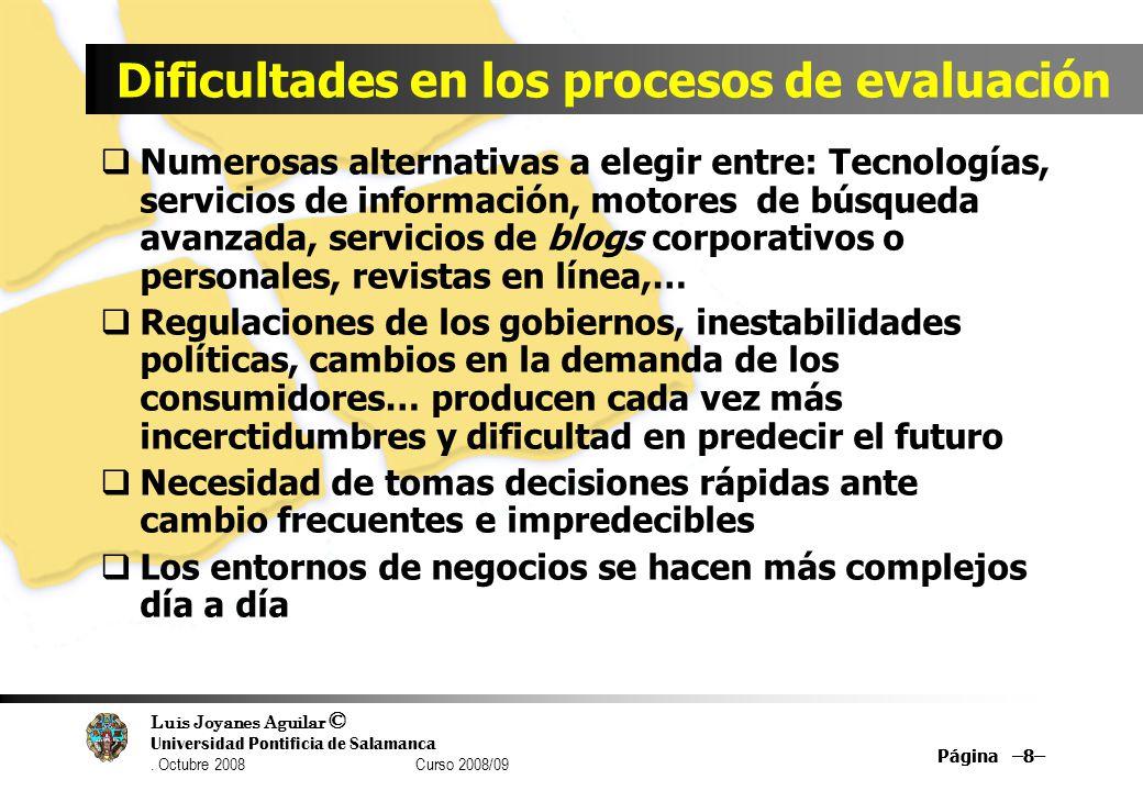 Luis Joyanes Aguilar © Universidad Pontificia de Salamanca. Octubre 2008 Curso 2008/09 Página –8– Dificultades en los procesos de evaluación Numerosas