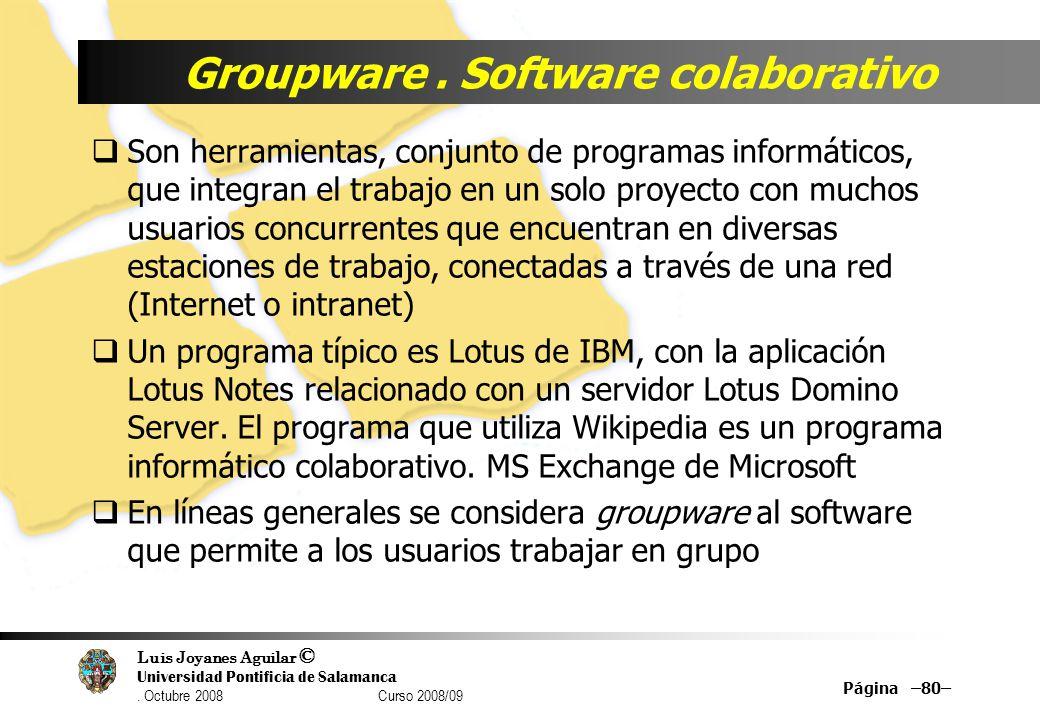 Luis Joyanes Aguilar © Universidad Pontificia de Salamanca. Octubre 2008 Curso 2008/09 Groupware. Software colaborativo Son herramientas, conjunto de