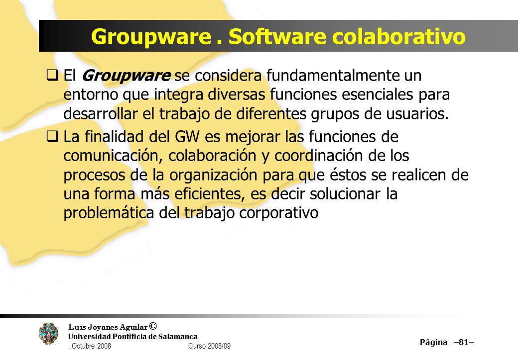 Luis Joyanes Aguilar © Universidad Pontificia de Salamanca. Octubre 2008 Curso 2008/09 Groupware. Software colaborativo El Groupware se considera fund