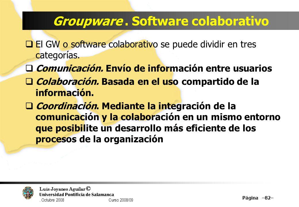 Luis Joyanes Aguilar © Universidad Pontificia de Salamanca. Octubre 2008 Curso 2008/09 Groupware. Software colaborativo El GW o software colaborativo