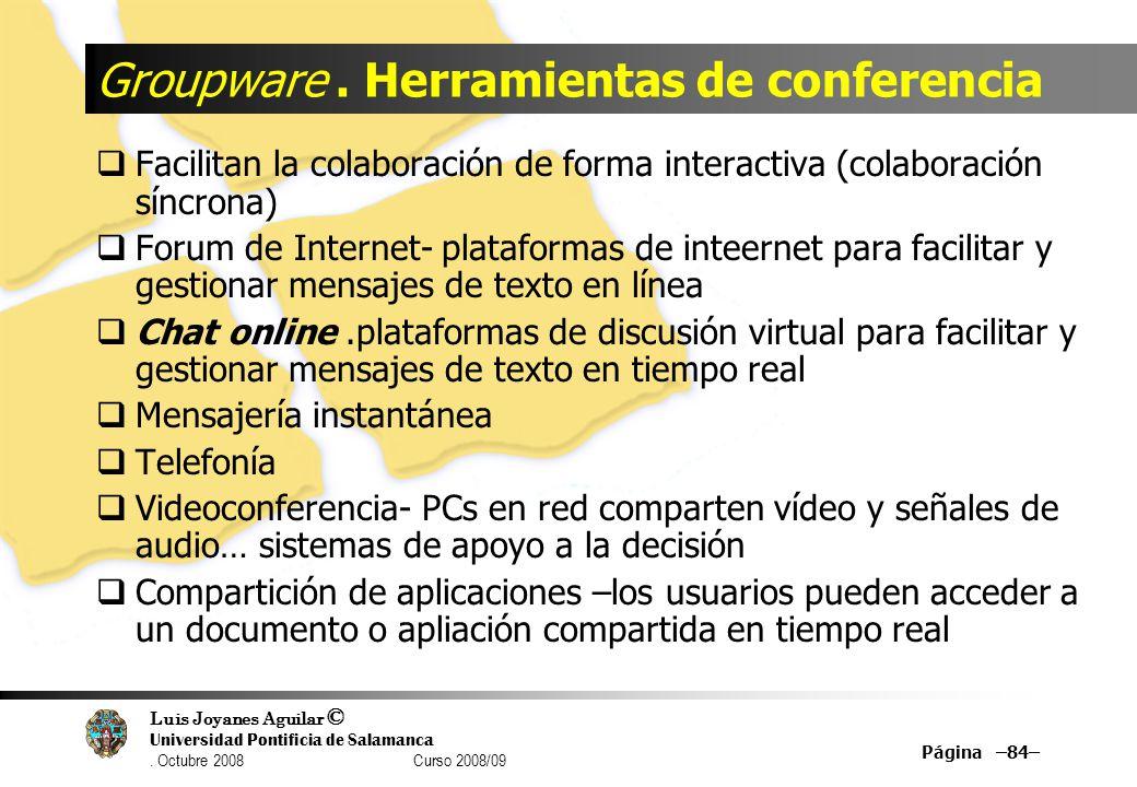 Luis Joyanes Aguilar © Universidad Pontificia de Salamanca. Octubre 2008 Curso 2008/09 Groupware. Herramientas de conferencia Facilitan la colaboració