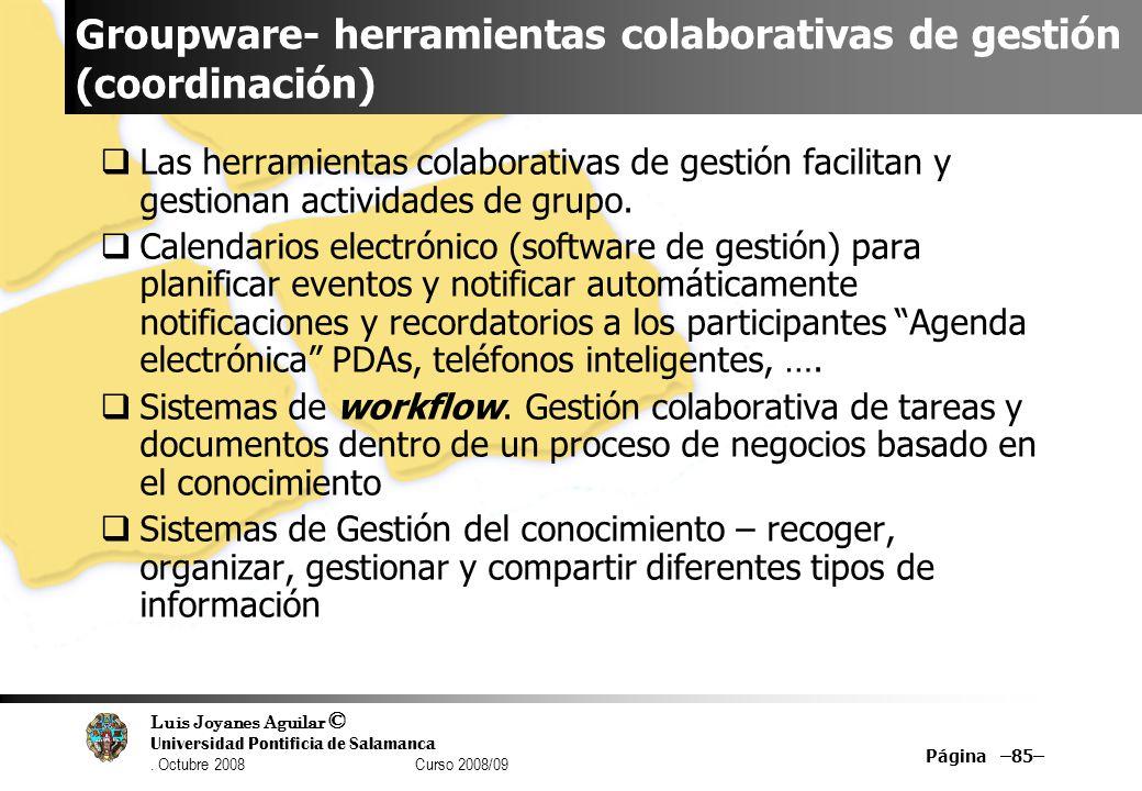 Luis Joyanes Aguilar © Universidad Pontificia de Salamanca. Octubre 2008 Curso 2008/09 Groupware- herramientas colaborativas de gestión (coordinación)