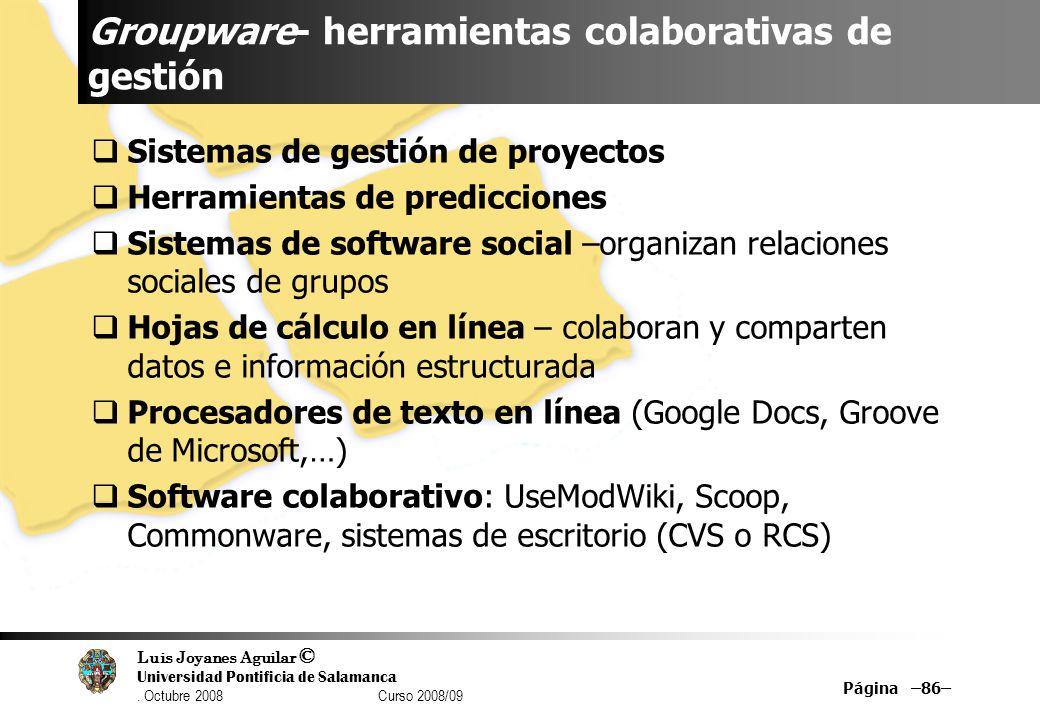 Luis Joyanes Aguilar © Universidad Pontificia de Salamanca. Octubre 2008 Curso 2008/09 Groupware- herramientas colaborativas de gestión Sistemas de ge