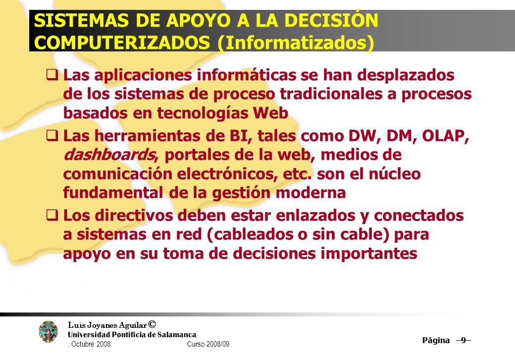 Luis Joyanes Aguilar © Universidad Pontificia de Salamanca. Octubre 2008 Curso 2008/09 Página –9– SISTEMAS DE APOYO A LA DECISIÓN COMPUTERIZADOS (Info