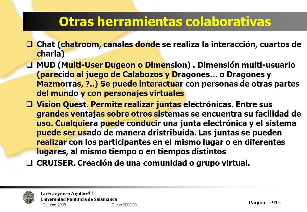 Luis Joyanes Aguilar © Universidad Pontificia de Salamanca. Octubre 2008 Curso 2008/09 Otras herramientas colaborativas Chat (chatroom, canales donde