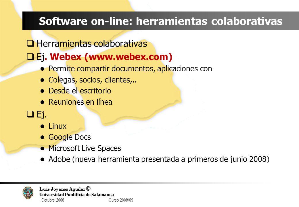 Luis Joyanes Aguilar © Universidad Pontificia de Salamanca. Octubre 2008 Curso 2008/09 Software on-line: herramientas colaborativas Herramientas colab