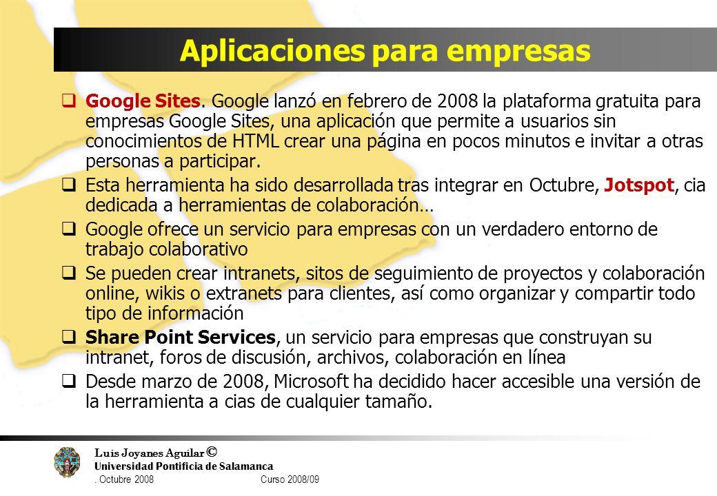 Luis Joyanes Aguilar © Universidad Pontificia de Salamanca. Octubre 2008 Curso 2008/09 Aplicaciones para empresas Google Sites. Google lanzó en febrer