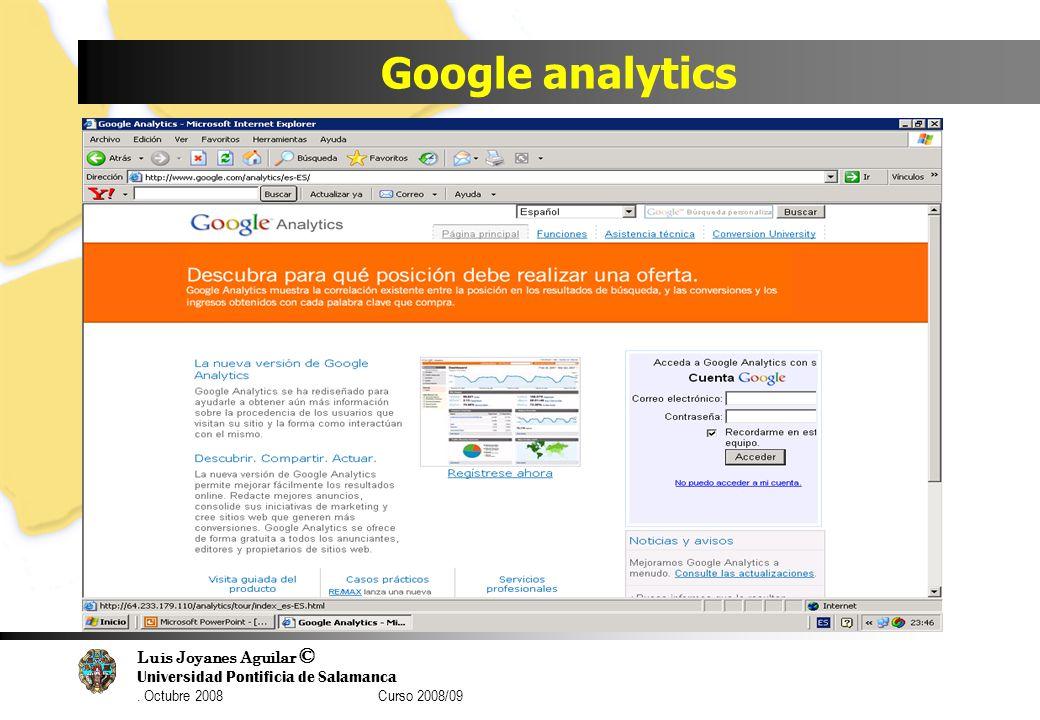 Luis Joyanes Aguilar © Universidad Pontificia de Salamanca. Octubre 2008 Curso 2008/09 Google analytics