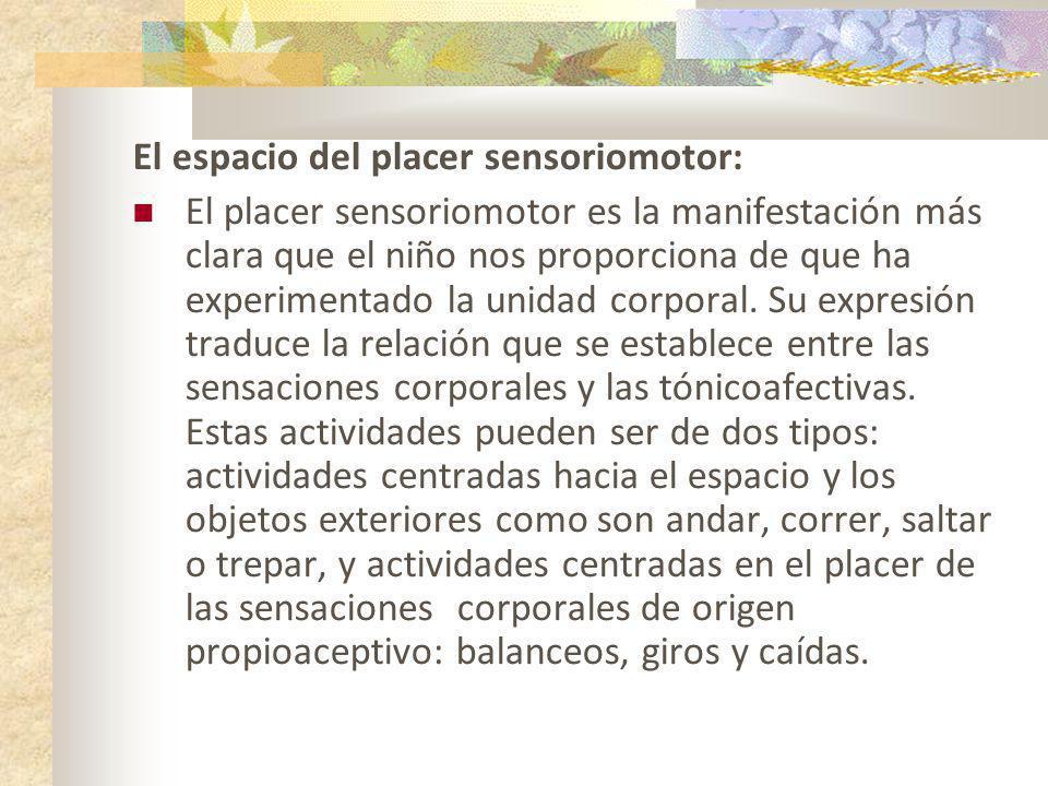 El espacio del placer sensoriomotor: El placer sensoriomotor es la manifestación más clara que el niño nos proporciona de que ha experimentado la unid