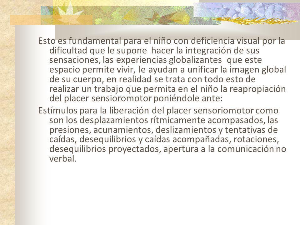 Esto es fundamental para el niño con deficiencia visual por la dificultad que le supone hacer la integración de sus sensaciones, las experiencias glob