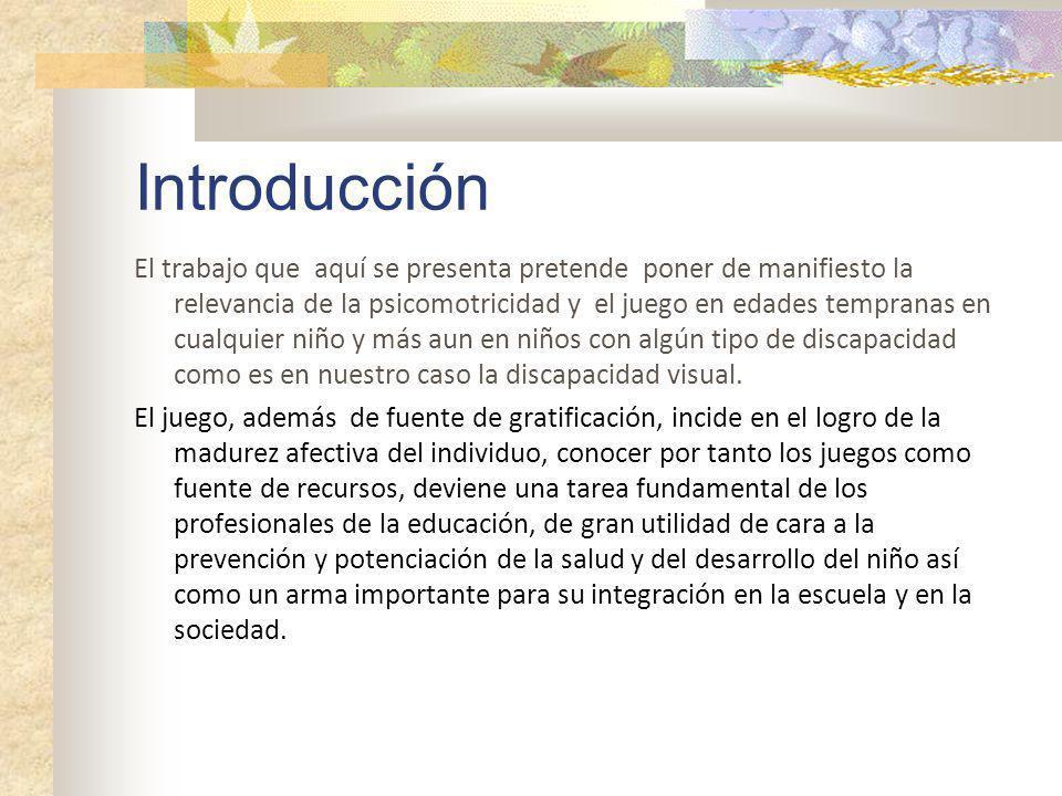 Introducción El trabajo que aquí se presenta pretende poner de manifiesto la relevancia de la psicomotricidad y el juego en edades tempranas en cualqu