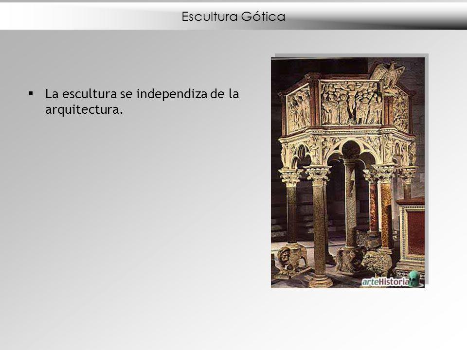 Escultura Gótica La escultura se independiza de la arquitectura.