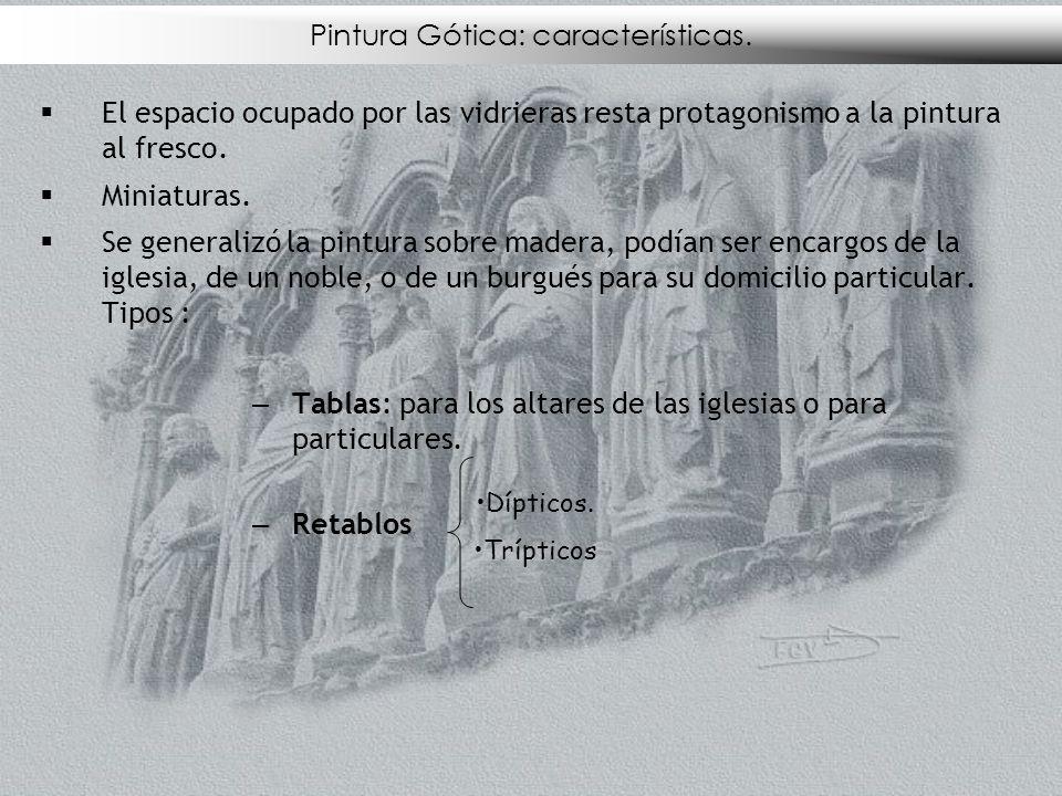Pintura Gótica: características. El espacio ocupado por las vidrieras resta protagonismo a la pintura al fresco. Miniaturas. Se generalizó la pintura