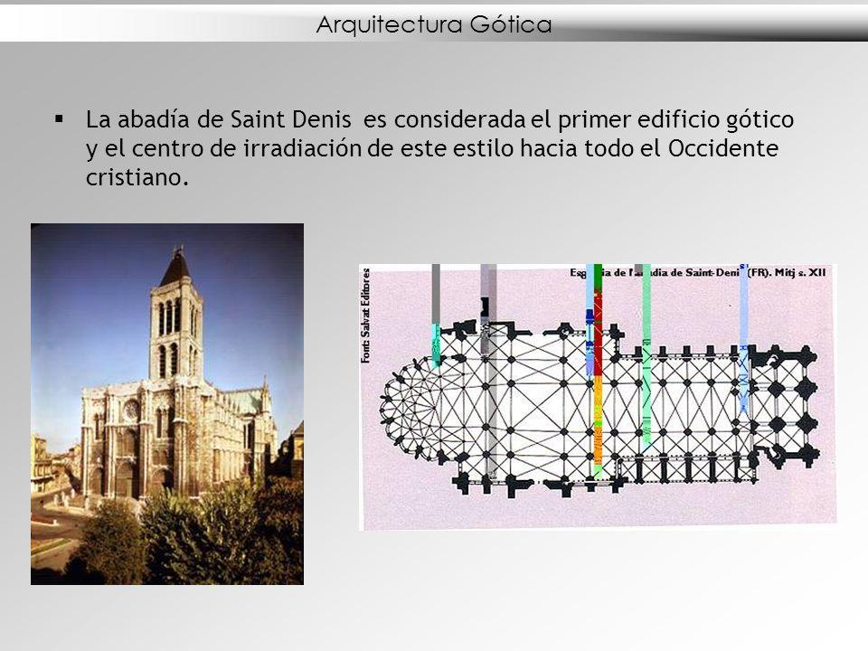 Arquitectura Gótica La abadía de Saint Denis es considerada el primer edificio gótico y el centro de irradiación de este estilo hacia todo el Occident