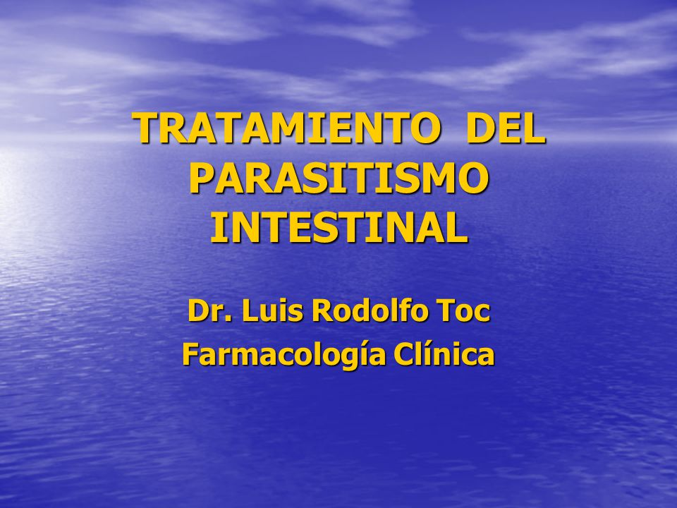 TRATAMIENTO DEL PARASITISMO INTESTINAL Dr. Luis Rodolfo Toc Farmacología Clínica